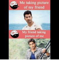 Memes, 🤖, and  Take Picture: Me taking picture  of my friend  My friend taking  picture of me Twitter: BLB247 Snapchat : BELIKEBRO.COM belikebro sarcasm Follow @be.like.bro