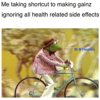 Memes, Tbt, and 🤖: Me taking shortcut to making gainz  ignoring all health related side effects  IG: @thegainz Tbt