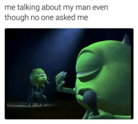 One, Man, and Though: me talking about my man even  though no one asked me