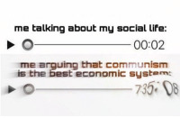 "Life, Best, and Http: me talking about my social Life:  00:02  me arguin that communism  is the best economic system: <p>New format?? via /r/MemeEconomy <a href=""http://ift.tt/2xmAnPP"">http://ift.tt/2xmAnPP</a></p>"