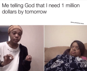 Here are 17 of the Latest Christian Meme's That Will Give You A Good Laugh This Week: Me telling God that I need 1 million  dollars by tomorrow  @dank christianity memes  MB Here are 17 of the Latest Christian Meme's That Will Give You A Good Laugh This Week