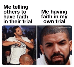 This Week's Christian Meme Round Up Will Have You Cracking Up!: Me telling  others to  have faith  in their trial  Me having  faith in my  Own trial  @EpicChristianMemes  ERIEMDS This Week's Christian Meme Round Up Will Have You Cracking Up!