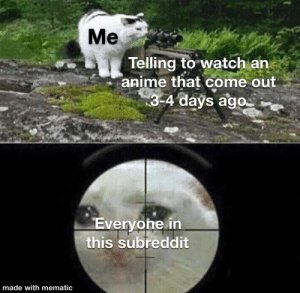 Go watch Somali and the forest spirit: Me  Telling to watch an  anime that come out  3-4 days ago  Everyohe in  this subreddit  made with mematic Go watch Somali and the forest spirit