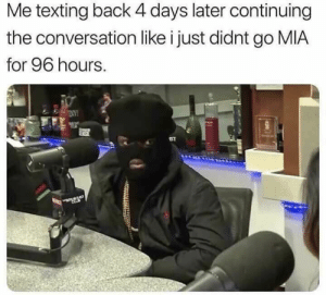 15 Memes That Will Give You a Boost: Me texting back 4 days later continuing  the conversation like i just didnt go MIA  for 96 hours.  ST 15 Memes That Will Give You a Boost
