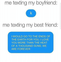 😂😂😂😂 Rp: my girl @resting.bitchface Love her!! @resting.bitchface @resting.bitchface ❤ mmsip noharmdone teamnoharmdone: me texting my boyfriend:  me texting my best friend  I WOULD GO TO THE ENDS OF  THE EARTH FOR YOU; I LOVE  YOU MORE THAN THE HEAT  OF A THOUSAND SUNS, WE  ARE FOREVER 😂😂😂😂 Rp: my girl @resting.bitchface Love her!! @resting.bitchface @resting.bitchface ❤ mmsip noharmdone teamnoharmdone