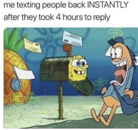 Memes, Texting, and Http: me texting people back INSTANTLY  after they took 4 hours to reply It do be that way via /r/memes http://bit.ly/2EPSnZc