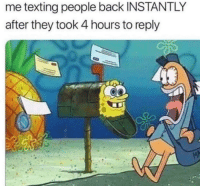 Texting, Back, and They: me texting people back INSTANTLY  after they took 4 hours to reply me📬irl