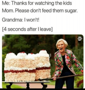 I miss my grandma: Me: Thanks for watching the kids  Mom. Please don't feed them sugar.  Grandma: I won't!  [4 seconds after I leave]  THE AD I miss my grandma