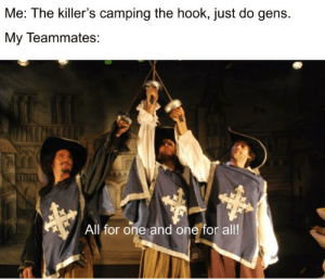 Suicide is badass!: Me: The killer's camping the hook, just do gens.  My Teammates:  All for one and one for all! Suicide is badass!
