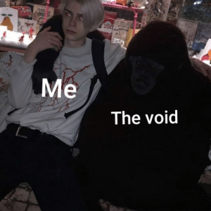: Me  The void