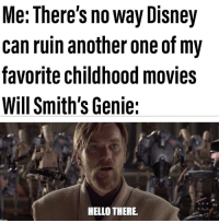 Another one: Me: There's no way Disney  can ruin another one of my  favorite childhood movies  Will Smith's Genie:  HELLO THERE.