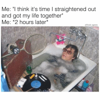 """Memes, 🤖, and Got: Me: think it's time l straightened out  and got my life together""""  Me: *2 hours later  official. agnew Bathtub memes are so hot right now. so hot."""