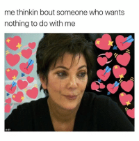 Girl Memes, Lmfao, and Who: me thinkin bout someone who wants  nothing to do with me  O E! LMFAO