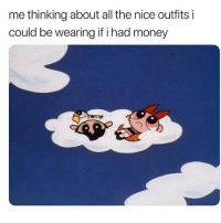 Memes, Money, and Nice: me thinking about all the nice outfits i  could be wearing if i had money Not fair ☹️ Follow @confessionsofablonde @confessionsofablonde