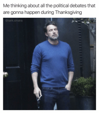 Funny, Thanksgiving, and All The: Me thinking about all the political debates that  are gonna happen during Thanksgiving  @tank.sinatra Ffffuuuuuuuuuuuu