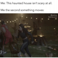 House, Girl Memes, and All Me: Me: This haunted house isn't scary at all  Me the second something moves:  @betches  betches.com I'm not scared, you're scared. Catch ScaredFamous on @VH1 premiering tonight at 9 p.m.!