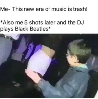😂😂💃 viralcypher f15s funniest15seconds blackbeetles From @shocke_718 Email: funniest15seconds@yahoo.com Website : www.viralcypher.com: Me- This new era of music is trash!  *Also me 5 shots later and the DJ  plays Black Beatles 😂😂💃 viralcypher f15s funniest15seconds blackbeetles From @shocke_718 Email: funniest15seconds@yahoo.com Website : www.viralcypher.com