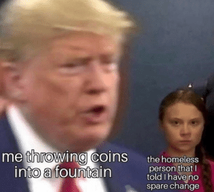 meirl: me throwing coins  into a fountain  the homeless  person that I  told I have no  spare change meirl