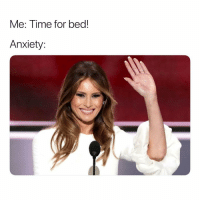 Anxiety, Time, and Dank Memes: Me: Time for bed!  Anxiety You thought.