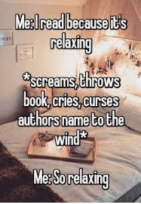 Memes, 🤖, and Win: Me Tiread becausejiES  screams,chrows  0oK,cries,curses  authorsnametothe  win  Me So relaxing #bookworm