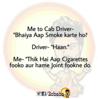 "Memes, 🤖, and Driver: Me to Cab Driver-  ""Bhaiya Aap Smoke karte ho?  Driver- ""Haan.""  Me- ""Thik Hai Aap Cigarettes  fooko aur hame Joint fookne do.  /Bcbaba Me-1 Driver-0 bcbaba"