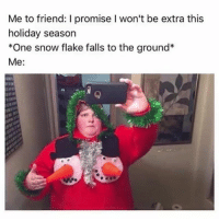 Snow, One, and Friend: Me to friend: I promise I won't be extra this  holiday season  *One snow flake falls to the ground*  Me: follow @iamathicchotdog if you're this extra 🤪