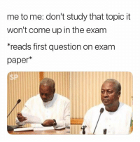 Paper, First, and Question: me to me: don't study that topic it  won't come up in the exam  reads first question on exam  paper*  SP 😐