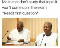 Memes, 🤖, and First: Me to me: don't study that topic it  won't come up in the exam  *Reads first question*
