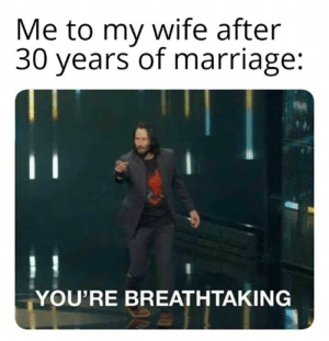 66 Try Not To Laugh At These Hilarious Pictures With Captions - JustViral.Net: Me to my wife after  30 years of marriage:  YOU'RE BREATHTAKING 66 Try Not To Laugh At These Hilarious Pictures With Captions - JustViral.Net