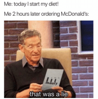 Maury, McDonalds, and Today: Me: today I start my diet!  Me 2 hours later ordering McDonald's:  hdi  maury  that was a lie Oops