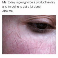 Memes, Today, and 🤖: Me: today is going to be a productive day  and im going to get a lot done!  Also me: Naps are productive! 😂