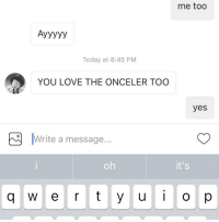 that moment when: me too  Today at 8:45 PM  YOU LOVE THE ONCELER TOO  yes  Write a message  it's  q w e r t y u i o p that moment when