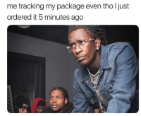 Package, 5 Minutes, and  Minutes: me tracking my package even tho ljust  ordered it 5 minutes ago