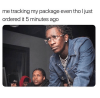 Memes, 🤖, and Package: me tracking my package even tho ljust  ordered it 5 minutes ago Where is it?! 😂