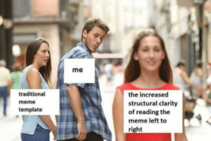 Memeing the right way! by uoy___kcuf FOLLOW 4 MORE MEMES.: me  traditional  the increased  meme  structural clarity  of reading the  meme left to  template  right Memeing the right way! by uoy___kcuf FOLLOW 4 MORE MEMES.
