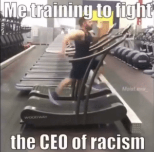 Racism, Moist, and Fight: Me training to fight  Moist exe  WOODWAY  the CEO of racism Me trying to get in to area 51 😂🤣😂💯