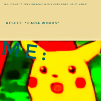 Deep Fried: ME: TRIES TO TURN PIKACHU INTO A DEEP FRIED, SPICY MEME*  RESULT: *KINDA WORKS