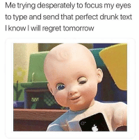 """Drunk, Memes, and Regret: Me trying desperately to focus my eyes  to type and send that perfect drunk text  I know l will regret tomorrow """"Aye girl... Can I gorilla fuck u on the couch?"""""""