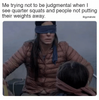 Squats, Fitness, and Motivation: Me trying not to be judgmental when I  see quarter squats and people not putting  their weights away  @gymaholic Me trying not to be judgmental when I see quarter squats  And people not putting their weights away.  More motivation: https://www.gymaholic.co  #fitness #motivation #gymaholic