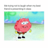 Best Friend, Friends, and Best: Me trying not to laugh when my best  friend is presenting in class lmfao