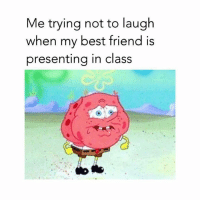 Best Friend, Friends, and Funny: Me trying not to laugh  when my best friend is  presenting in class