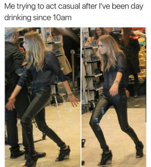 Acting casual by Basti52522 FOLLOW 4 MORE MEMES.: Me trying to act casual after I've been day  drinking since 10am Acting casual by Basti52522 FOLLOW 4 MORE MEMES.
