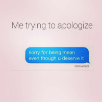 🙋🙌💯 truth apologize forrealtho justsaying itiswhatitis hilarious petty facts savage bitchyhumor lol: Me trying to apologize  sorry for being mean  even though u deserve it  Delivered 🙋🙌💯 truth apologize forrealtho justsaying itiswhatitis hilarious petty facts savage bitchyhumor lol
