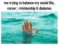 Does anyone else feel overwhelmed?: me trying to balance my social life,  career, relationship & diabetes  type diabetes memes Does anyone else feel overwhelmed?
