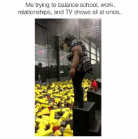 Not happening 😂: Me trying to balance school, work,  relationships, and TV shows all at once Not happening 😂