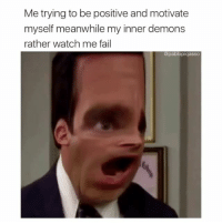 Fail, Just Do It, and Memes: Me trying to be positive and motivate  myself meanwhile my inner demons  rather watch me fail  @pablopiqasso Follow @PabloPiqasso just DO IT 😂