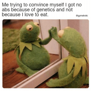 Me trying to convince myself I got no abs  Because of genetics and not because I love to eat.  More motivation: https://www.gymaholic.co  #fitness #motivatioin #gymaholic: Me trying to convince myself I got no  abs because of genetics and not  because I love to eat.  @gymaholic Me trying to convince myself I got no abs  Because of genetics and not because I love to eat.  More motivation: https://www.gymaholic.co  #fitness #motivatioin #gymaholic