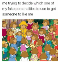 Best 21 Arthur Memes: me trying to decide which one of  my fake personalities to use to get  someone to like me Best 21 Arthur Memes