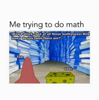 "Memes, Cool, and Math: Me trying to do math  nwow Patrick look at all these mattresses! How  many do you think there are?""  Tent  Cool!"