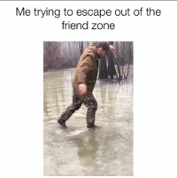 Not happening 😂: Me trying to escape out of the  friend zone Not happening 😂
